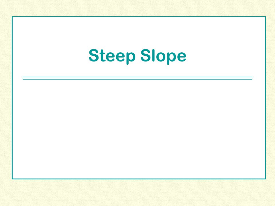 Steep Slope