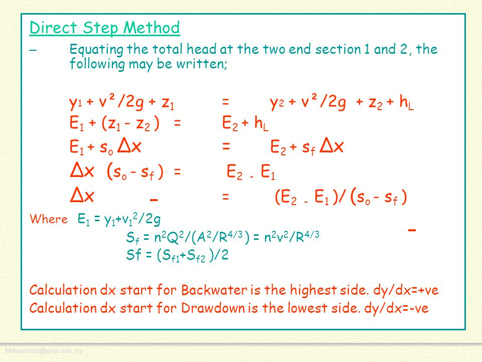 Direct Step Method – Equating the total head at the two end section 1 and 2, the following may be written; y 1 + v²/2g + z 1 = y 2 + v²/2g + z 2 + h L