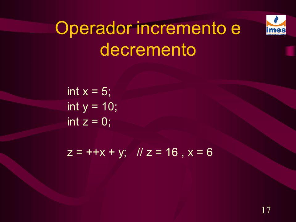 17 Operador incremento e decremento int x = 5; int y = 10; int z = 0; z = ++x + y; // z = 16, x = 6