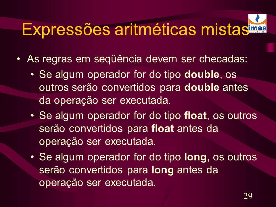 29 Expressões aritméticas mistas As regras em seqüência devem ser checadas: Se algum operador for do tipo double, os outros serão convertidos para dou