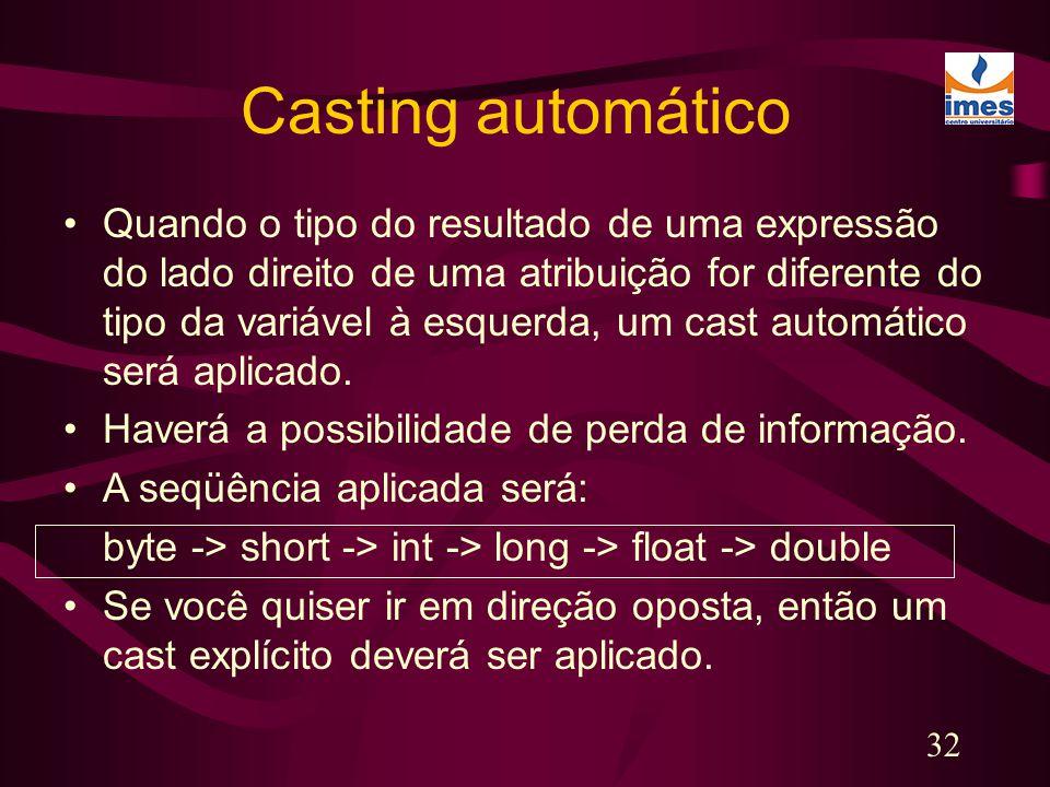 32 Casting automático Quando o tipo do resultado de uma expressão do lado direito de uma atribuição for diferente do tipo da variável à esquerda, um c