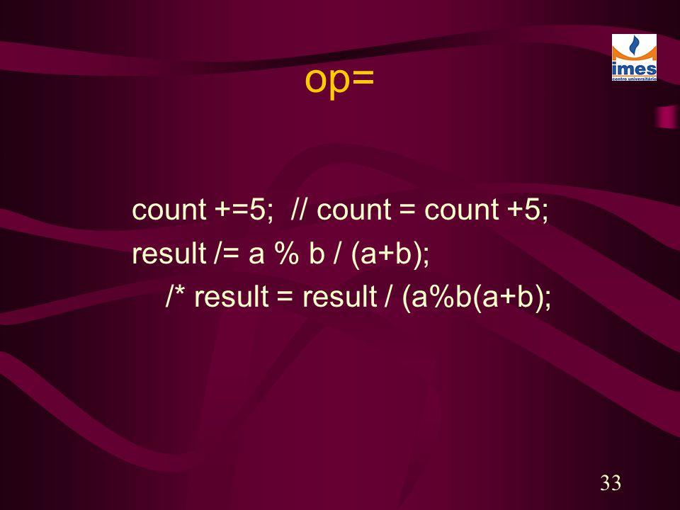 33 op= count +=5; // count = count +5; result /= a % b / (a+b); /* result = result / (a%b(a+b);