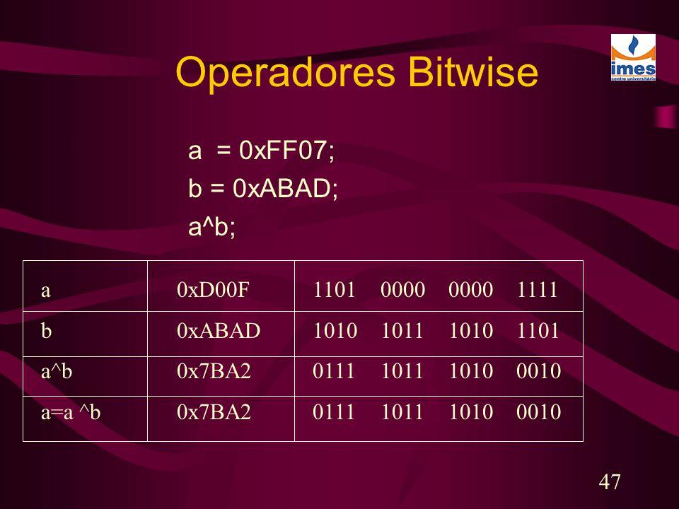 47 Operadores Bitwise a = 0xFF07; b = 0xABAD; a^b; a 0xD00F1101000000001111 b0xABAD1010101110101101 a^b0x7BA20111101110100010 a=a ^b0x7BA2011110111010