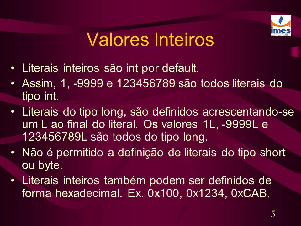 5 Valores Inteiros Literais inteiros são int por default. Assim, 1, -9999 e 123456789 são todos literais do tipo int. Literais do tipo long, são defin