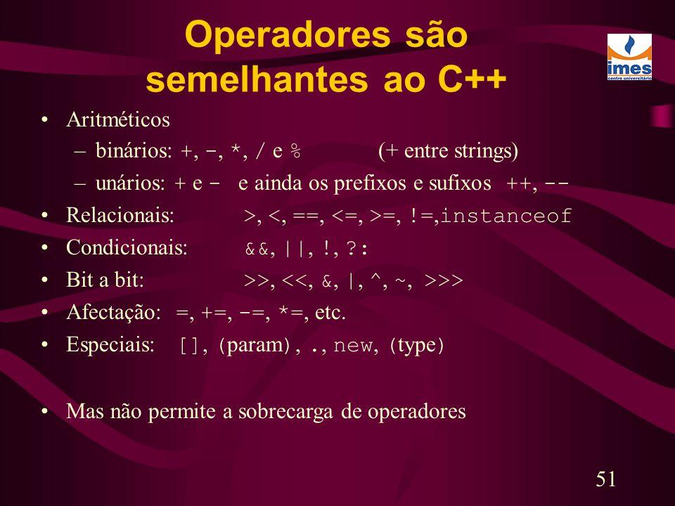 51 Operadores são semelhantes ao C++ Aritméticos –binários: +, -, *, / e % (+ entre strings) –unários: + e - e ainda os prefixos e sufixos ++, -- Rela
