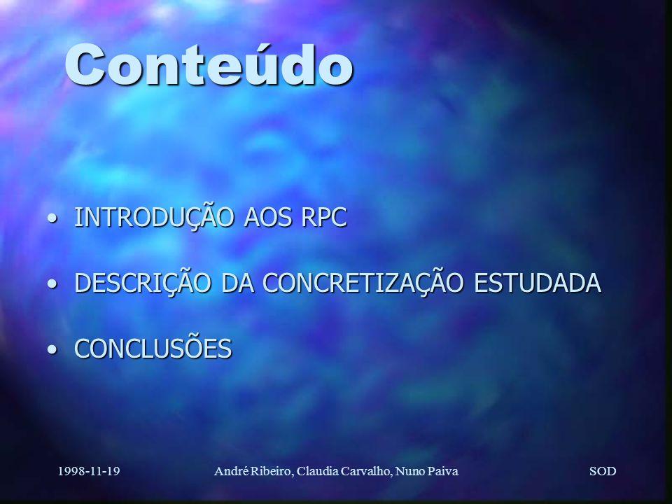 SOD 1998-11-19André Ribeiro, Claudia Carvalho, Nuno Paiva Conteúdo INTRODUÇÃO AOS RPCINTRODUÇÃO AOS RPC DESCRIÇÃO DA CONCRETIZAÇÃO ESTUDADADESCRIÇÃO DA CONCRETIZAÇÃO ESTUDADA CONCLUSÕESCONCLUSÕES