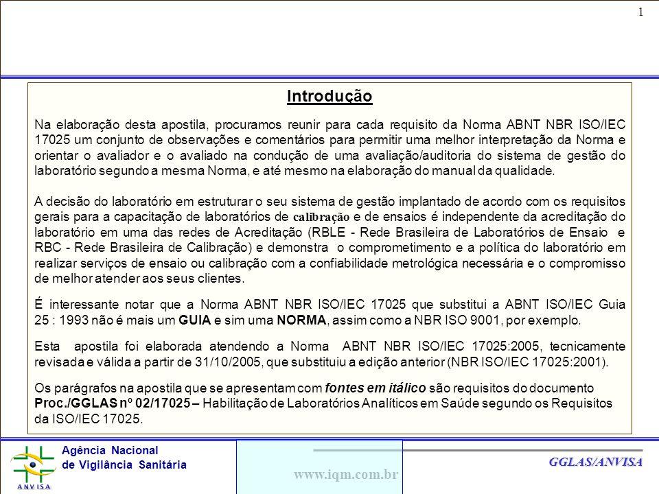 2 Agência Nacional de Vigilância Sanitária GGLAS/ANVISA www.iqm.com.br OBJETIVO DO TREINAMENTO Vocabulários (VIM): calibração, ensaio, incerteza da medição e rastreabilidade Discutir e interpretar cada requisito da Norma ABNT NBR ISO/IEC 17025:2005.