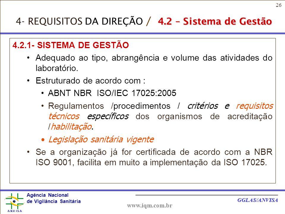 26 Agência Nacional de Vigilância Sanitária GGLAS/ANVISA www.iqm.com.br 4.2.1- SISTEMA DE GESTÃO Adequado ao tipo, abrangência e volume das atividades do laboratório.