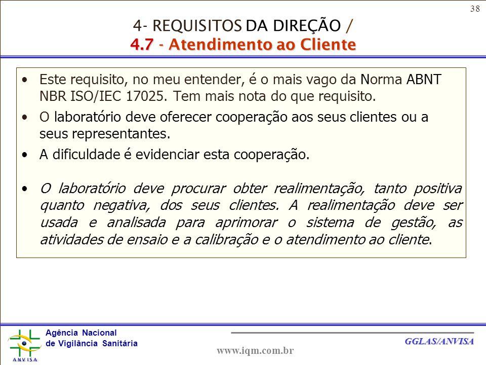 38 Agência Nacional de Vigilância Sanitária GGLAS/ANVISA www.iqm.com.br Este requisito, no meu entender, é o mais vago da Norma ABNT NBR ISO/IEC 17025.