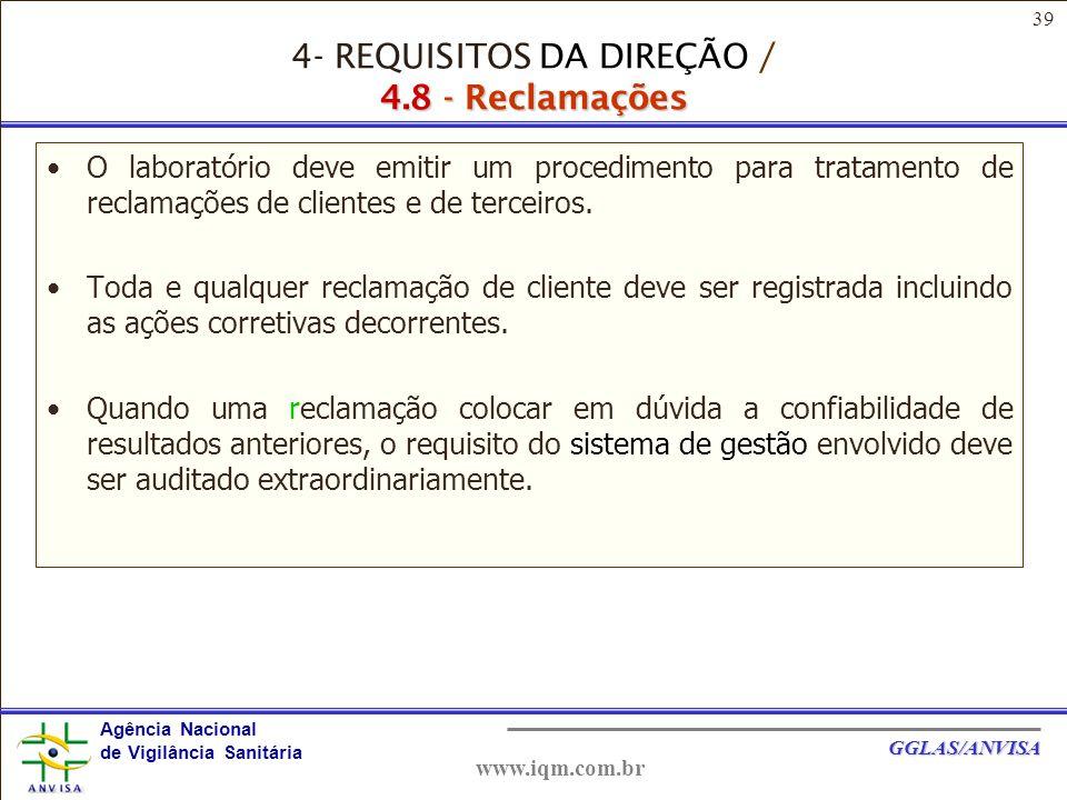 39 Agência Nacional de Vigilância Sanitária GGLAS/ANVISA www.iqm.com.br O laboratório deve emitir um procedimento para tratamento de reclamações de clientes e de terceiros.