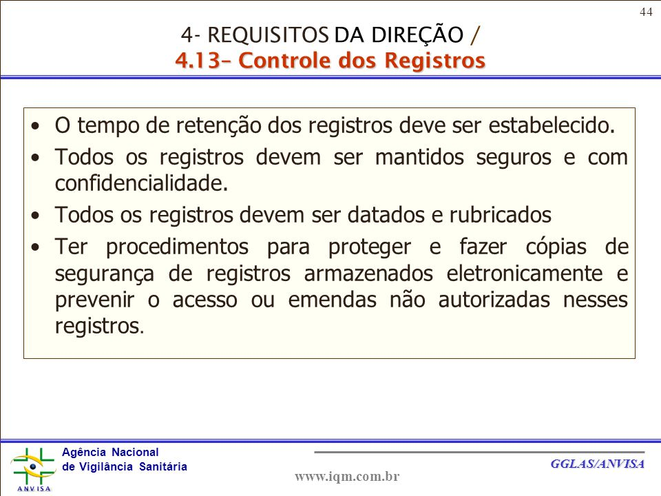 44 Agência Nacional de Vigilância Sanitária GGLAS/ANVISA www.iqm.com.br O tempo de retenção dos registros deve ser estabelecido.