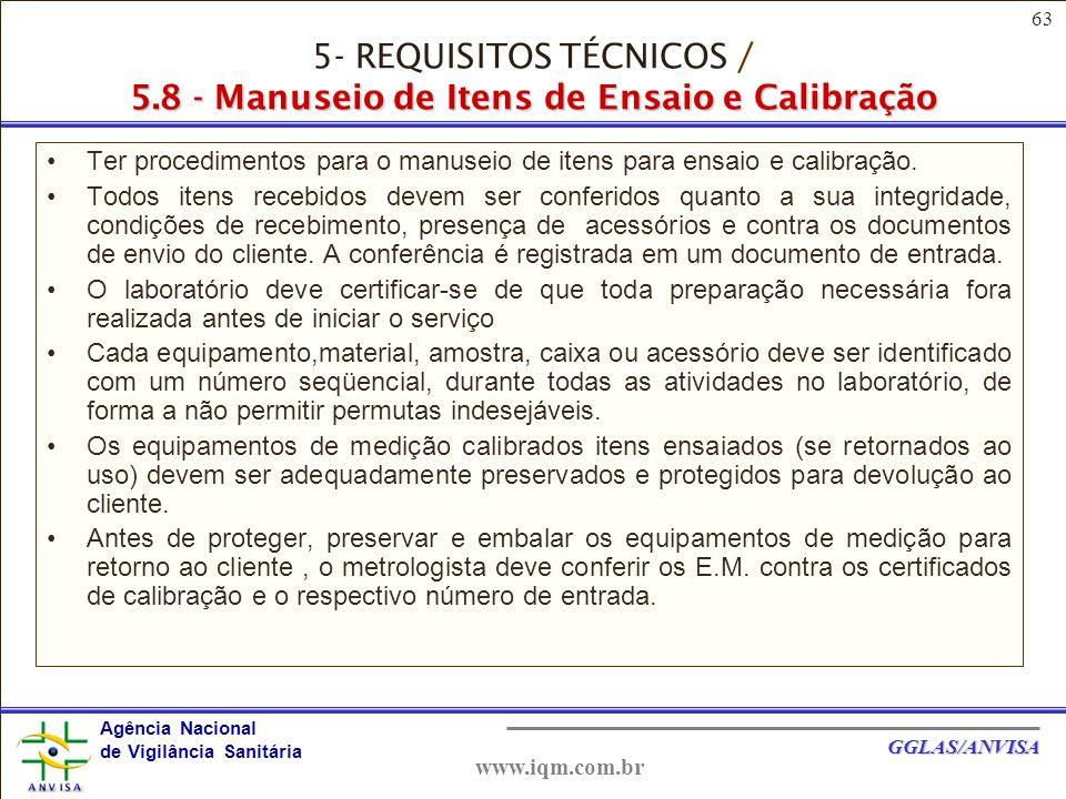 63 Agência Nacional de Vigilância Sanitária GGLAS/ANVISA www.iqm.com.br Ter procedimentos para o manuseio de itens para ensaio e calibração.