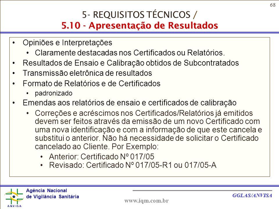 68 Agência Nacional de Vigilância Sanitária GGLAS/ANVISA www.iqm.com.br Opiniões e Interpretações Claramente destacadas nos Certificados ou Relatórios.
