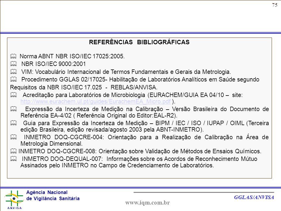 75 Agência Nacional de Vigilância Sanitária GGLAS/ANVISA www.iqm.com.br REFERÊNCIAS BIBLIOGRÁFICAS  Norma ABNT NBR ISO/IEC 17025:2005.
