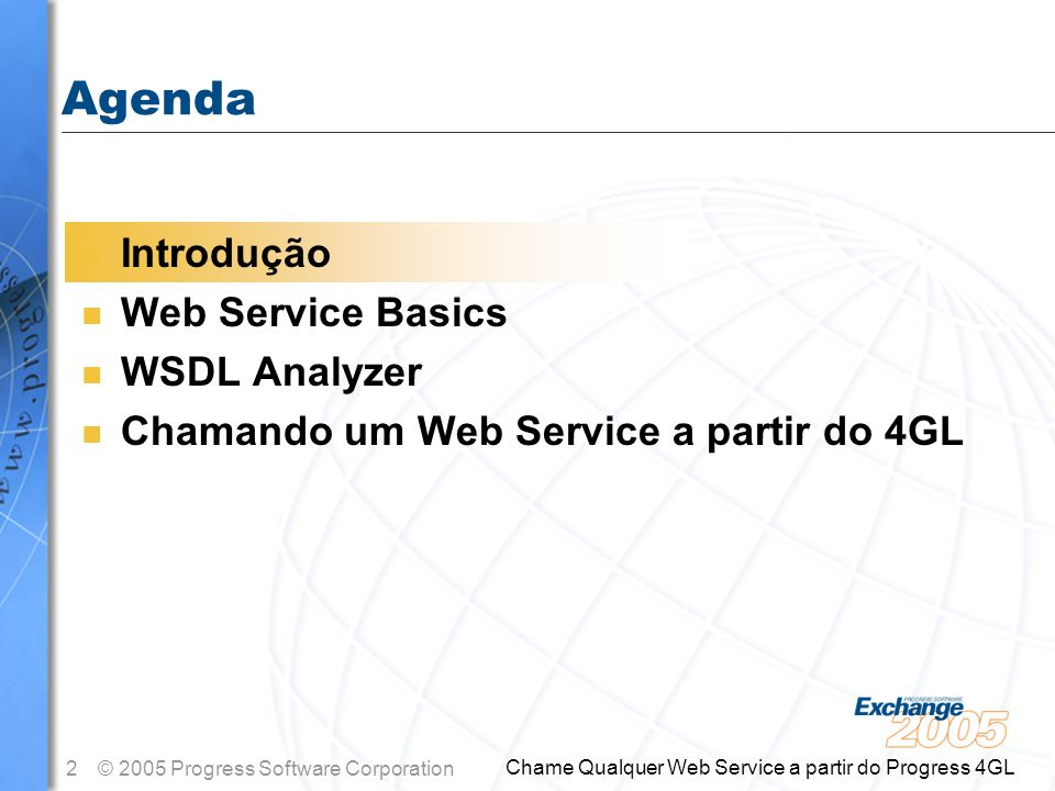 2© 2005 Progress Software Corporation Chame Qualquer Web Service a partir do Progress 4GL n Introdução n Web Service Basics n WSDL Analyzer n Chamando