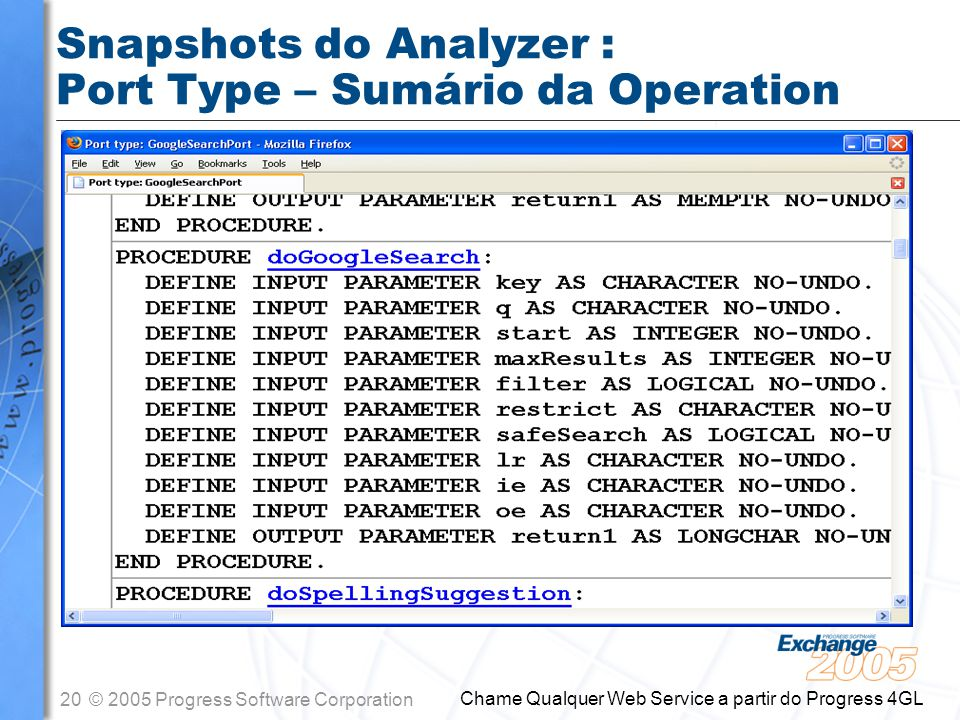 21© 2005 Progress Software Corporation Chame Qualquer Web Service a partir do Progress 4GL Snapshots do Analyzer : Port Type – Exemplo da Operation