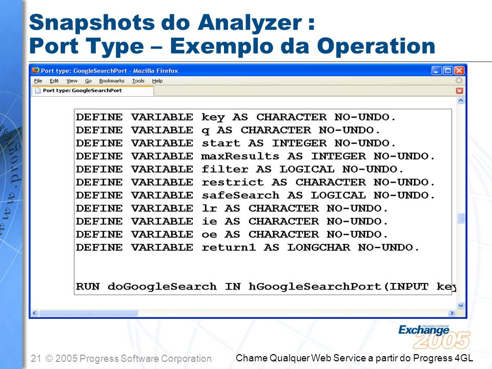 22© 2005 Progress Software Corporation Chame Qualquer Web Service a partir do Progress 4GL Snapshots do Analyzer : Port Type – Parâmetros da Operation