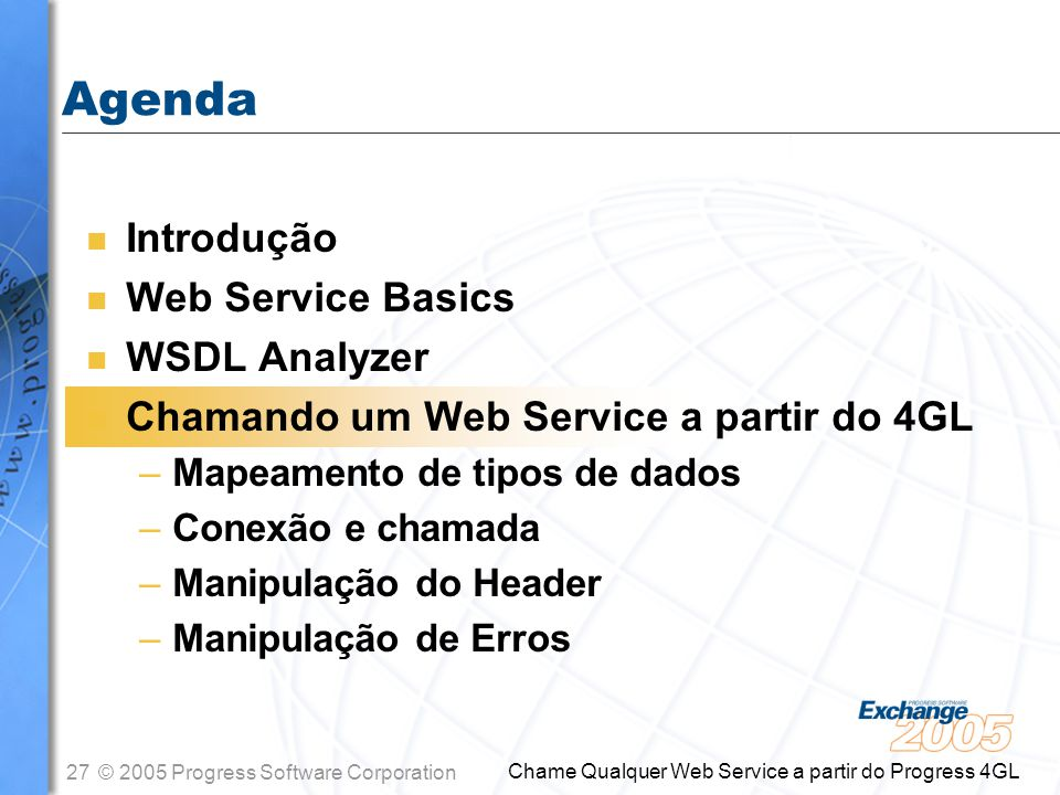 27© 2005 Progress Software Corporation Chame Qualquer Web Service a partir do Progress 4GL n Introdução n Web Service Basics n WSDL Analyzer n Chamand