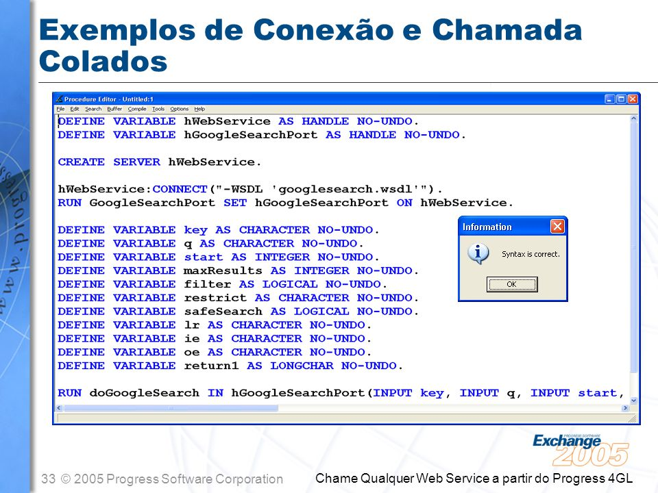 34© 2005 Progress Software Corporation Chame Qualquer Web Service a partir do Progress 4GL Definições de Variáveis