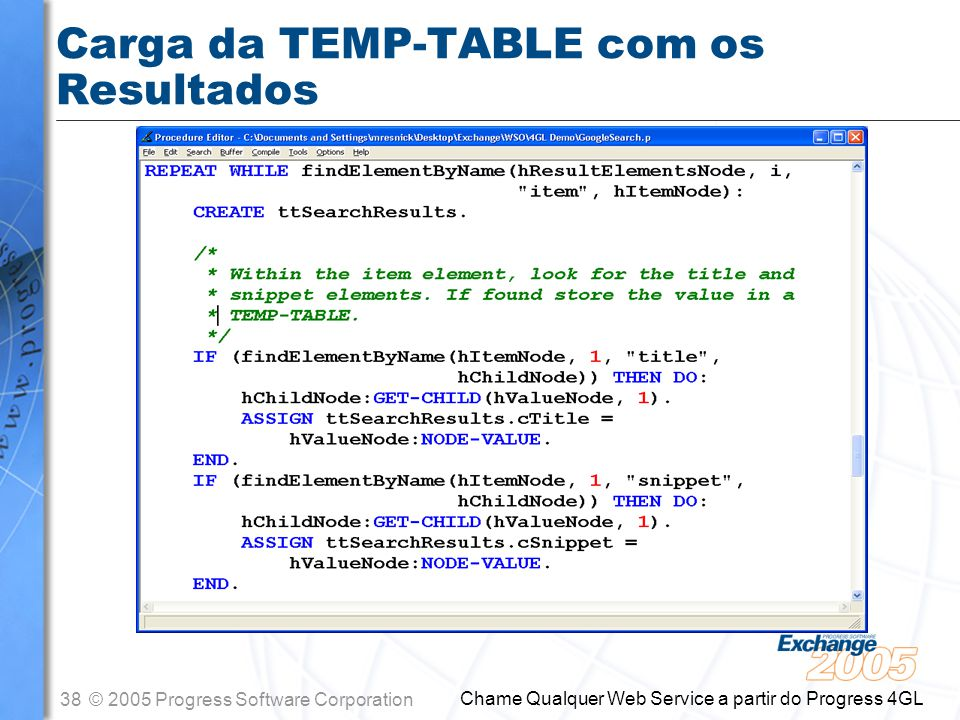 38© 2005 Progress Software Corporation Chame Qualquer Web Service a partir do Progress 4GL Carga da TEMP-TABLE com os Resultados