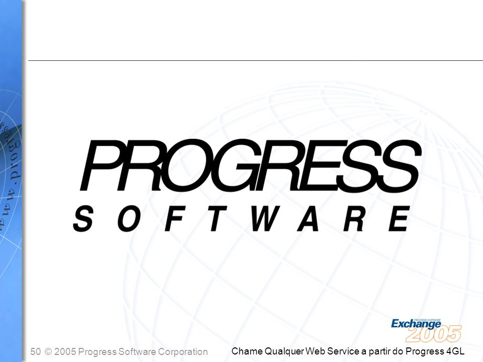 50© 2005 Progress Software Corporation Chame Qualquer Web Service a partir do Progress 4GL