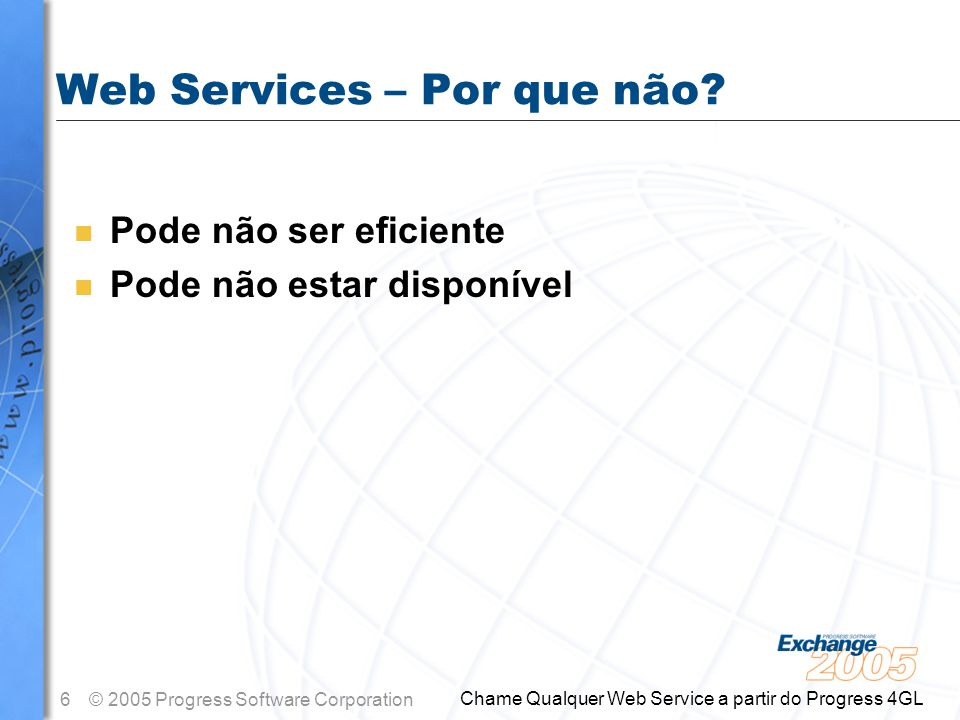 7© 2005 Progress Software Corporation Chame Qualquer Web Service a partir do Progress 4GL Web Service Basics - Onde.