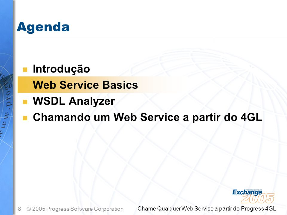 8© 2005 Progress Software Corporation Chame Qualquer Web Service a partir do Progress 4GL n Introdução n Web Service Basics n WSDL Analyzer n Chamando