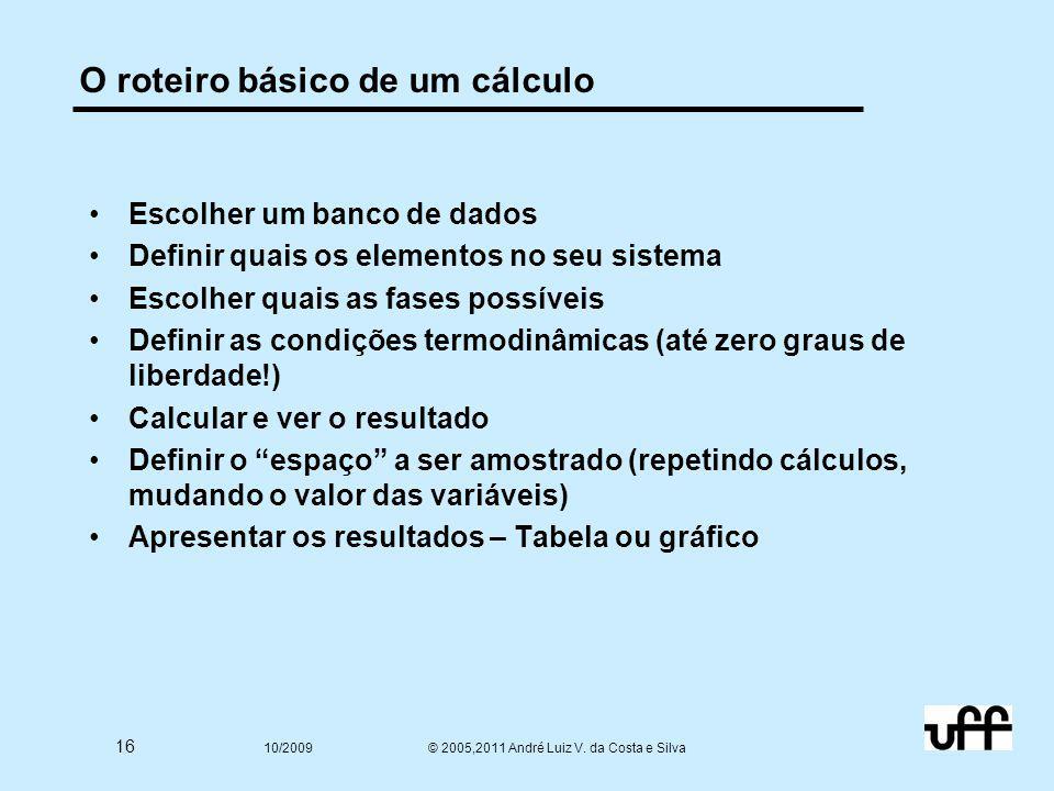 16 10/2009 © 2005,2011 André Luiz V. da Costa e Silva O roteiro básico de um cálculo Escolher um banco de dados Definir quais os elementos no seu sist