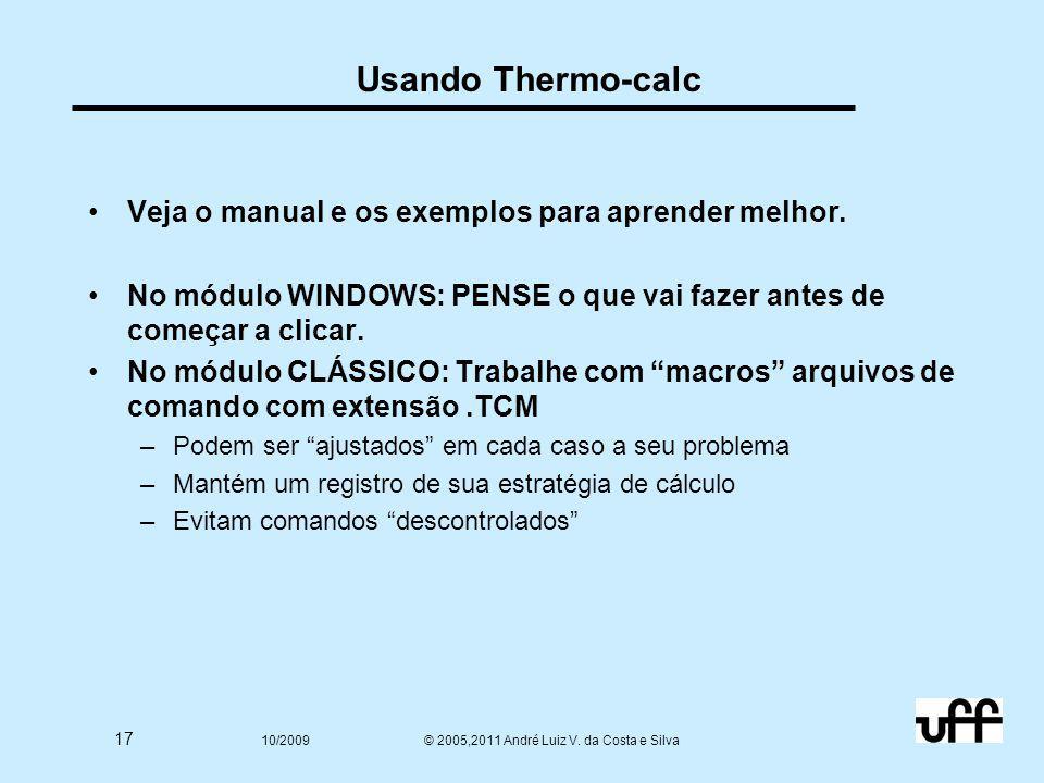 17 10/2009 © 2005,2011 André Luiz V. da Costa e Silva Usando Thermo-calc Veja o manual e os exemplos para aprender melhor. No módulo WINDOWS: PENSE o