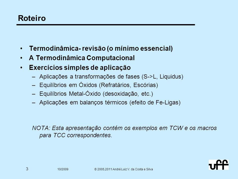 3 10/2009 © 2005,2011 André Luiz V. da Costa e Silva Roteiro Termodinâmica- revisão (o mínimo essencial) A Termodinâmica Computacional Exercícios simp