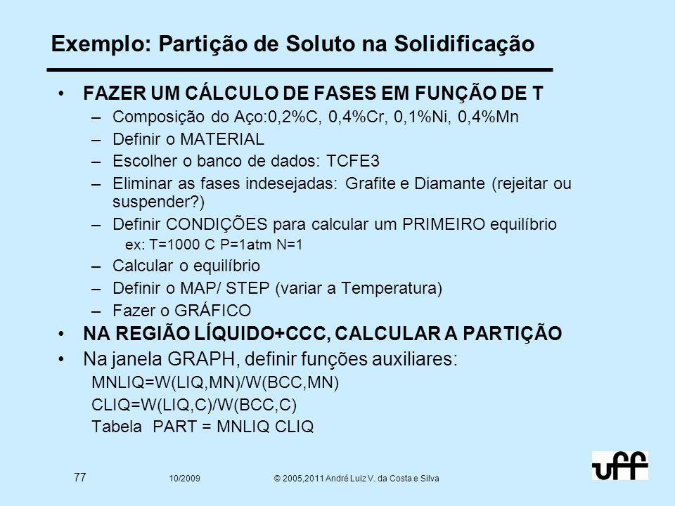 77 10/2009 © 2005,2011 André Luiz V. da Costa e Silva Exemplo: Partição de Soluto na Solidificação FAZER UM CÁLCULO DE FASES EM FUNÇÃO DE T –Composiçã