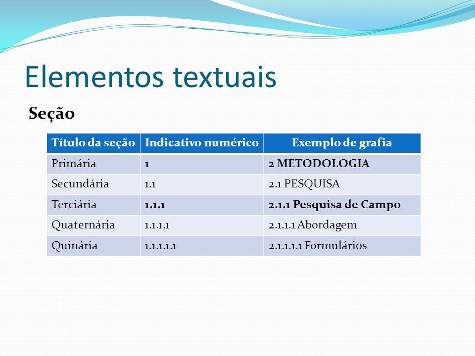 Elementos textuais Seção Título da seçãoIndicativo numéricoExemplo de grafia Primária12 METODOLOGIA Secundária1.12.1 PESQUISA Terciária1.1.12.1.1 Pesq