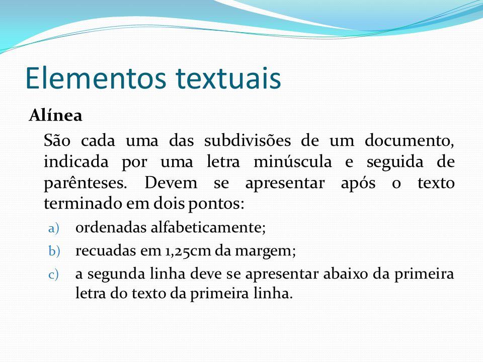 Elementos textuais Alínea São cada uma das subdivisões de um documento, indicada por uma letra minúscula e seguida de parênteses. Devem se apresentar