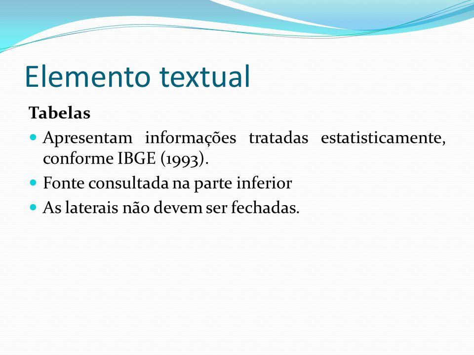 Elemento textual Tabelas Apresentam informações tratadas estatisticamente, conforme IBGE (1993). Fonte consultada na parte inferior As laterais não de