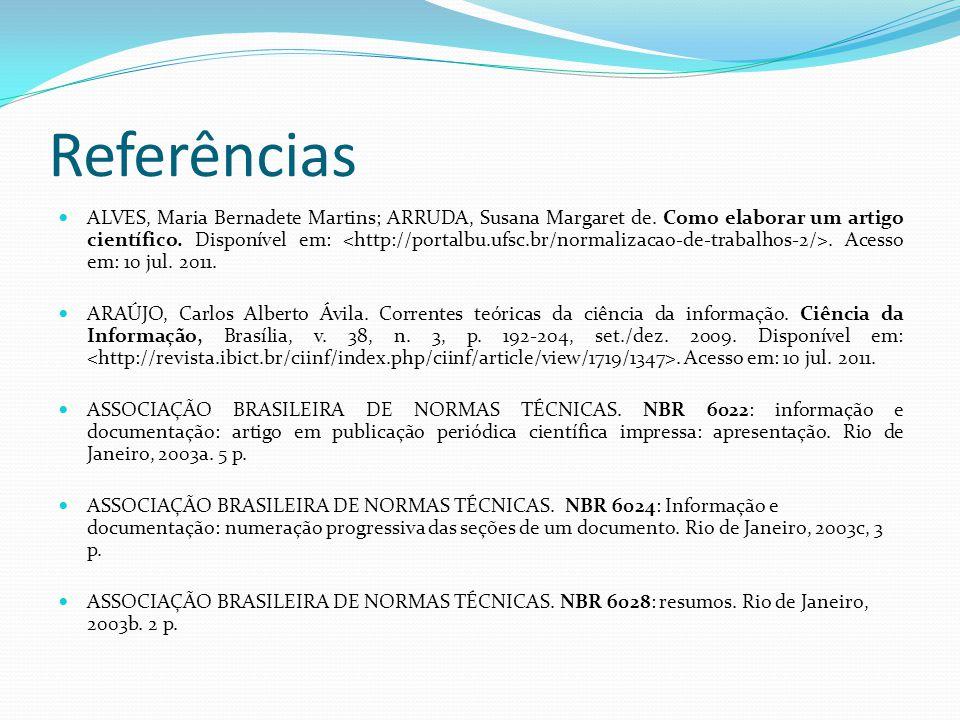 Referências ALVES, Maria Bernadete Martins; ARRUDA, Susana Margaret de. Como elaborar um artigo científico. Disponível em:. Acesso em: 10 jul. 2011. A