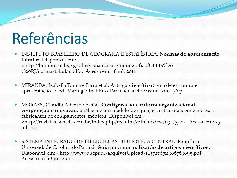 Referências INSTITUTO BRASILEIRO DE GEOGRAFIA E ESTATÍSTICA. Normas de apresentação tabular. Disponível em:. Acesso em: 18 jul. 2011. MIRANDA, Isabell