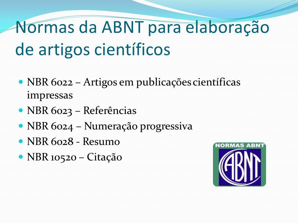 Normas da ABNT para elaboração de artigos científicos NBR 6022 – Artigos em publicações científicas impressas NBR 6023 – Referências NBR 6024 – Numera