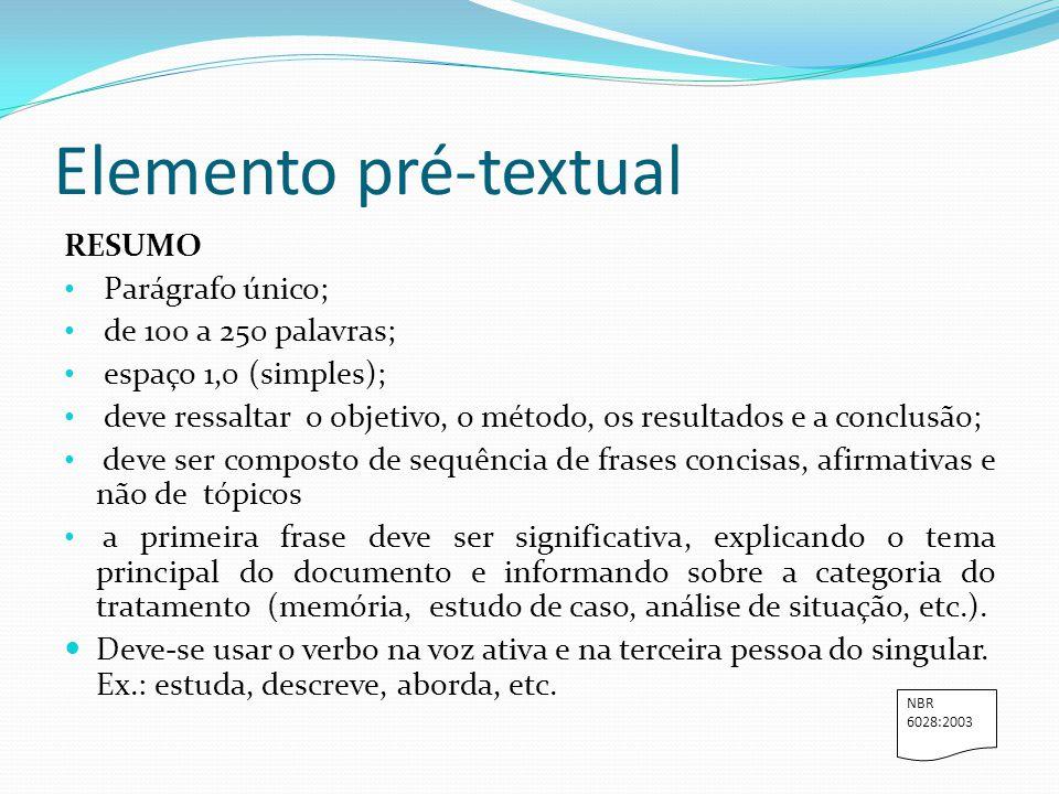 Elemento pré-textual RESUMO Parágrafo único; de 100 a 250 palavras; espaço 1,0 (simples); deve ressaltar o objetivo, o método, os resultados e a concl