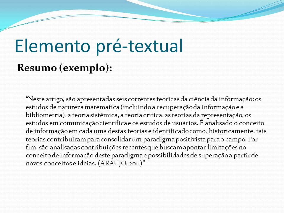 """Elemento pré-textual Resumo (exemplo): """"Neste artigo, são apresentadas seis correntes teóricas da ciência da informação: os estudos de natureza matemá"""
