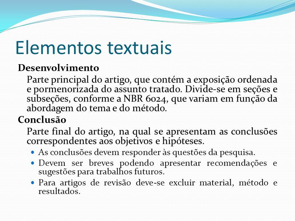Elementos textuais Desenvolvimento Parte principal do artigo, que contém a exposição ordenada e pormenorizada do assunto tratado. Divide-se em seções