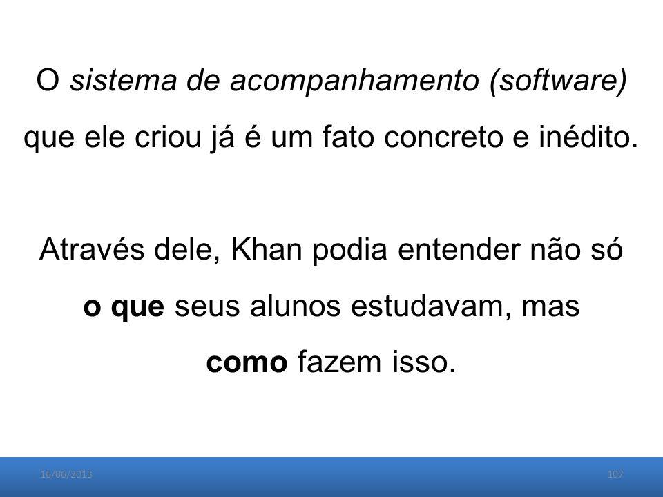 16/06/2013107 O sistema de acompanhamento (software) que ele criou já é um fato concreto e inédito.