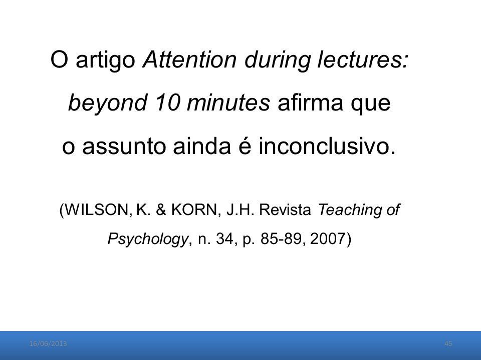 16/06/201345 O artigo Attention during lectures: beyond 10 minutes afirma que o assunto ainda é inconclusivo.