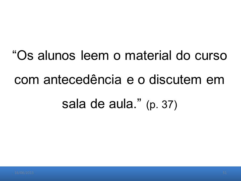 16/06/201351 Os alunos leem o material do curso com antecedência e o discutem em sala de aula. (p.