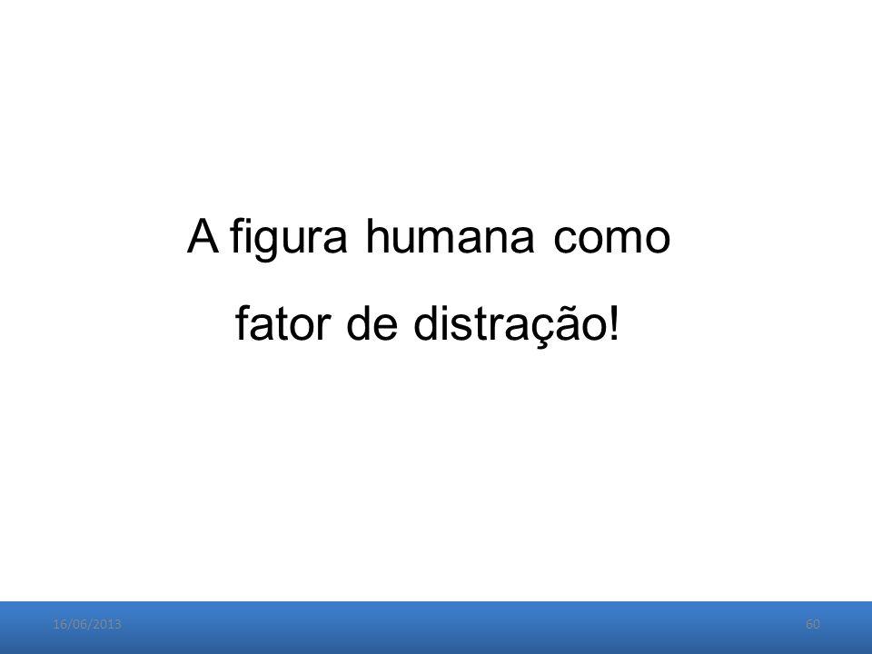 16/06/201360 A figura humana como fator de distração!