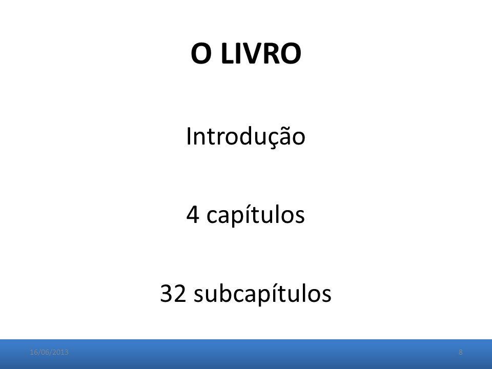 O LIVRO Introdução 4 capítulos 32 subcapítulos 16/06/20138