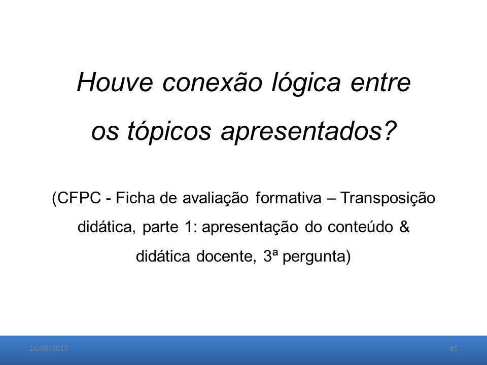 16/06/201385 Houve conexão lógica entre os tópicos apresentados.