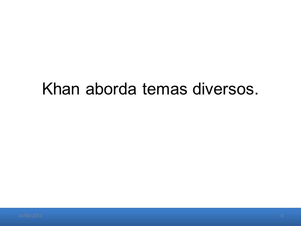 Khan aborda temas diversos. 16/06/20139