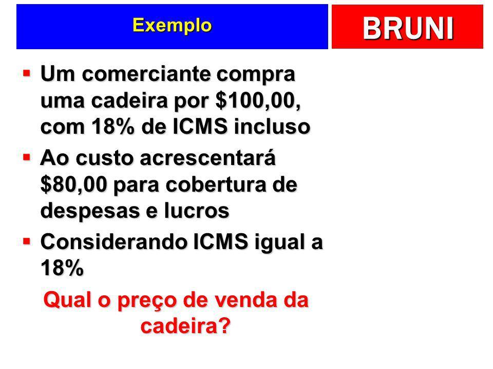 BRUNI Preço e ICMS Base = $16,60 ICMS = 17% Preço = ? 16,60 ÷ 0,83 = $20,00 Cálculo por dentro! Não é possível somar 17% da base! ICMS = 17% x 20 ou 2