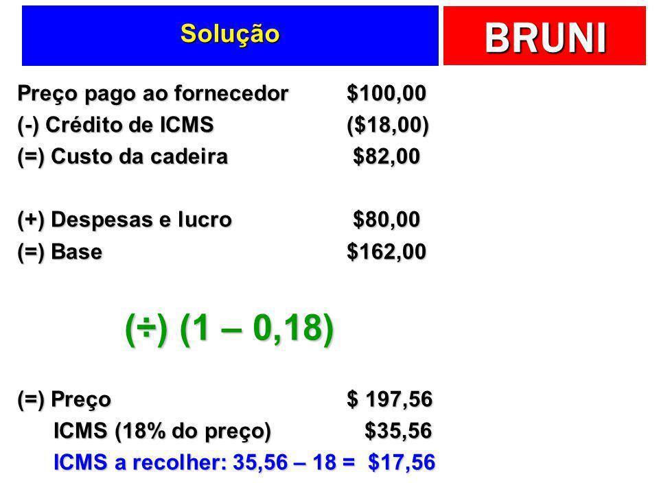 BRUNI Exemplo  Um comerciante compra uma cadeira por $100,00, com 18% de ICMS incluso  Ao custo acrescentará $80,00 para cobertura de despesas e luc