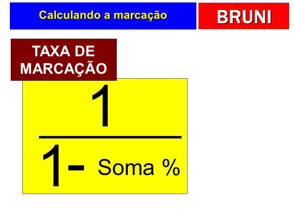 BRUNI Matematicamente … Base + Soma %. Preço = Preço Base = Preço - Soma %. Preço Base = Preço.(1- Soma %) Preço = Base ÷ (1- Soma %) ou Preço = Base